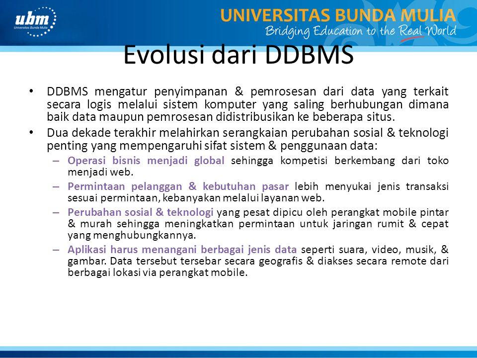 Evolusi dari DDBMS DDBMS mengatur penyimpanan & pemrosesan dari data yang terkait secara logis melalui sistem komputer yang saling berhubungan dimana