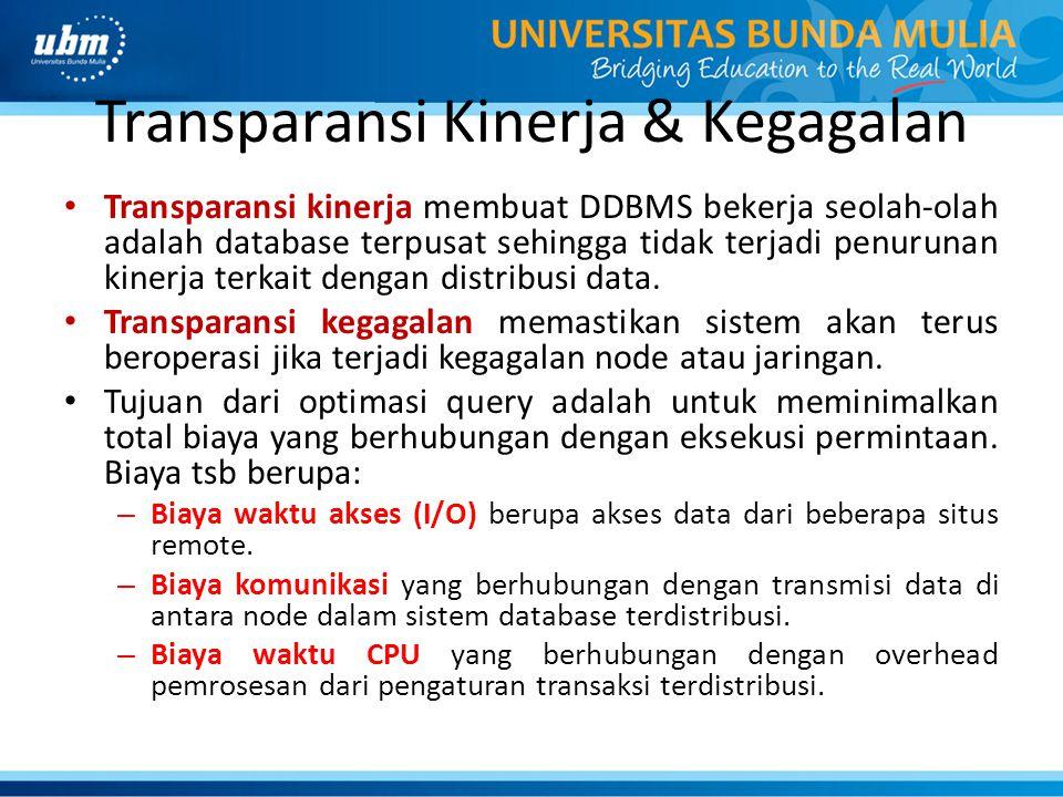 Transparansi Kinerja & Kegagalan Transparansi kinerja membuat DDBMS bekerja seolah-olah adalah database terpusat sehingga tidak terjadi penurunan kine