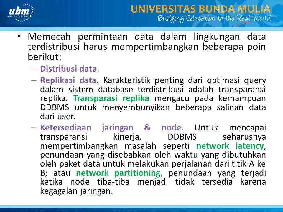 Memecah permintaan data dalam lingkungan data terdistribusi harus mempertimbangkan beberapa poin berikut: – Distribusi data. – Replikasi data. Karakte