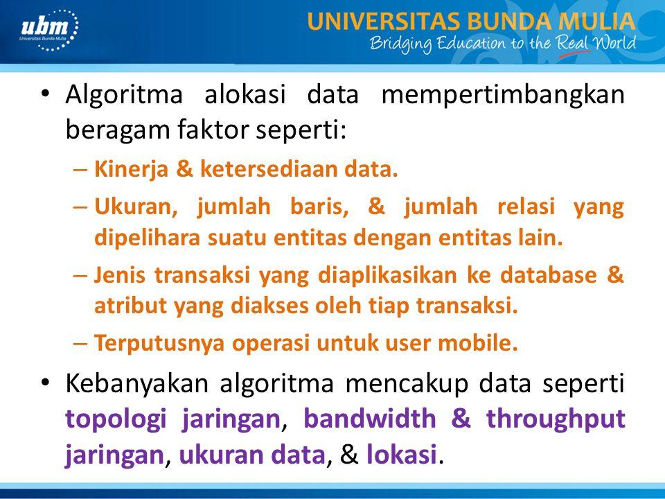 Algoritma alokasi data mempertimbangkan beragam faktor seperti: – Kinerja & ketersediaan data. – Ukuran, jumlah baris, & jumlah relasi yang dipelihara