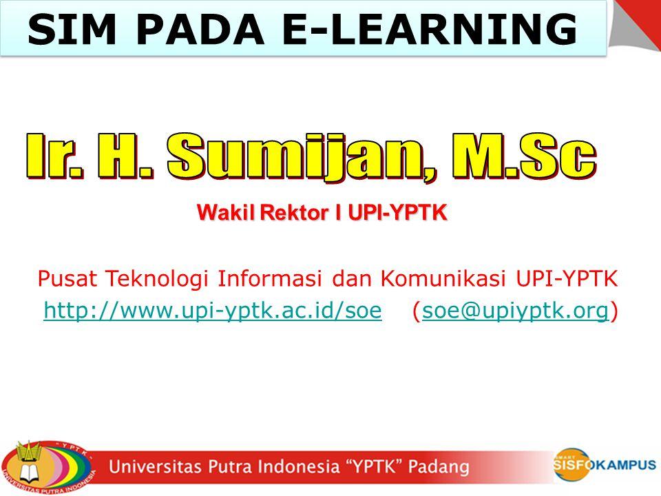 SIM PADA E-LEARNING Pusat Teknologi Informasi dan Komunikasi UPI-YPTK http://www.upi-yptk.ac.id/soe (soe@upiyptk.org)http://www.upi-yptk.ac.id/soesoe@upiyptk.org Wakil Rektor I UPI-YPTK