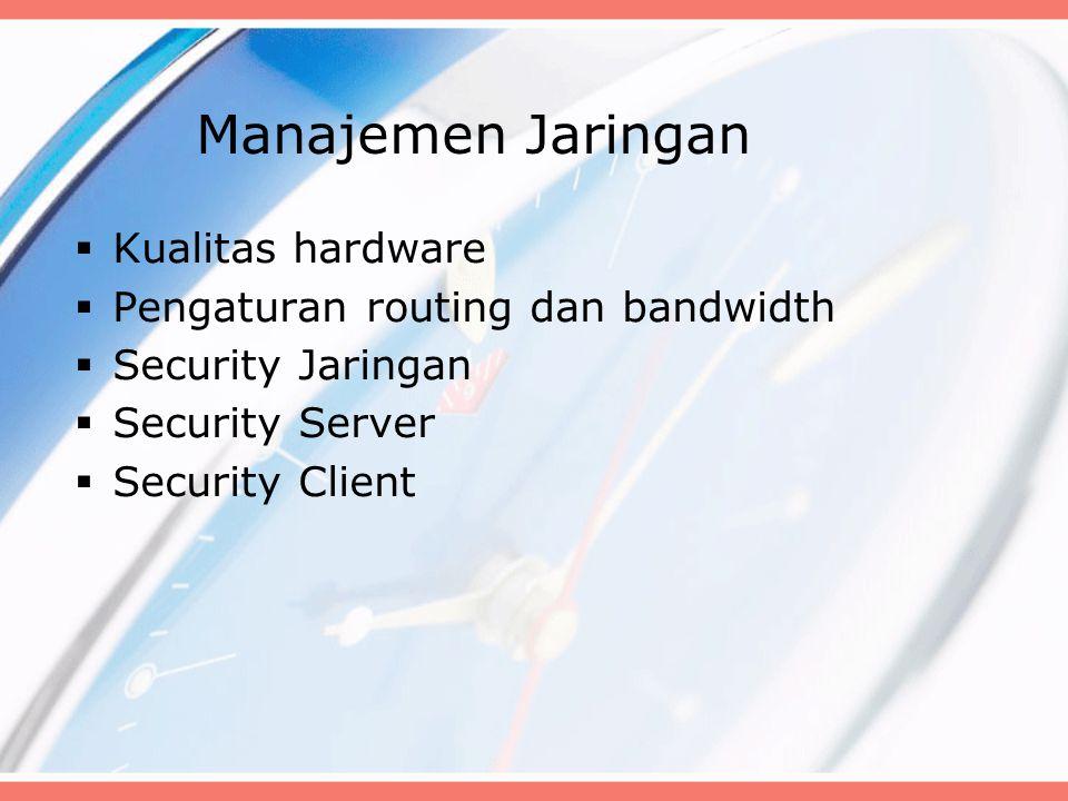 Manajemen Jaringan  Kualitas hardware  Pengaturan routing dan bandwidth  Security Jaringan  Security Server  Security Client