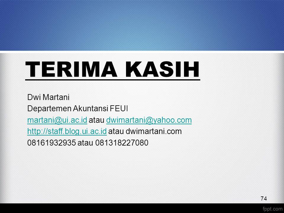 TERIMA KASIH Dwi Martani Departemen Akuntansi FEUI martani@ui.ac.idmartani@ui.ac.id atau dwimartani@yahoo.comdwimartani@yahoo.com http://staff.blog.ui.ac.idhttp://staff.blog.ui.ac.id atau dwimartani.com 08161932935 atau 081318227080 74