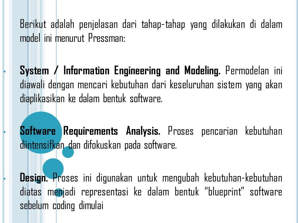 Berikut adalah penjelasan dari tahap-tahap yang dilakukan di dalam model ini menurut Pressman: System / Information Engineering and Modeling. Permodel