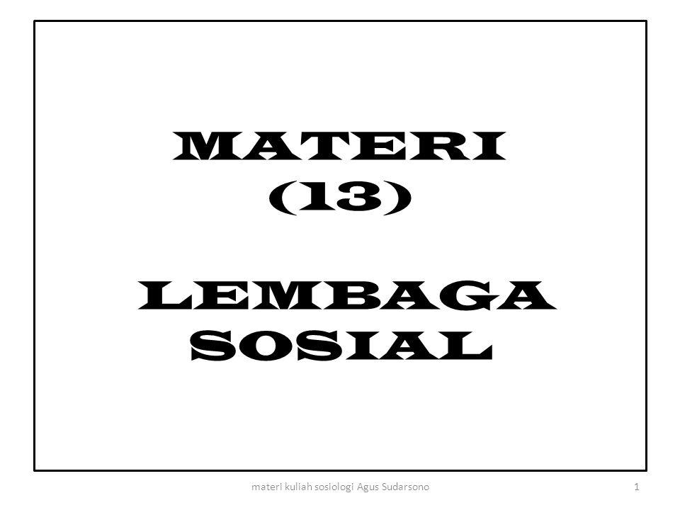 MATERI (13) LEMBAGA SOSIAL 1materi kuliah sosiologi Agus Sudarsono