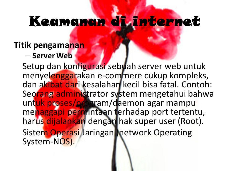 Keamanan di internet Titik pengamanan – Server Web Setup dan konfigurasi sebuah server web untuk menyelenggarakan e-commere cukup kompleks, dan akibat dari kesalahan kecil bisa fatal.