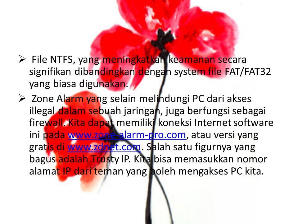  File NTFS, yang meningkatkan keamanan secara signifikan dibandingkan dengan system file FAT/FAT32 yang biasa digunakan.  Zone Alarm yang selain mel