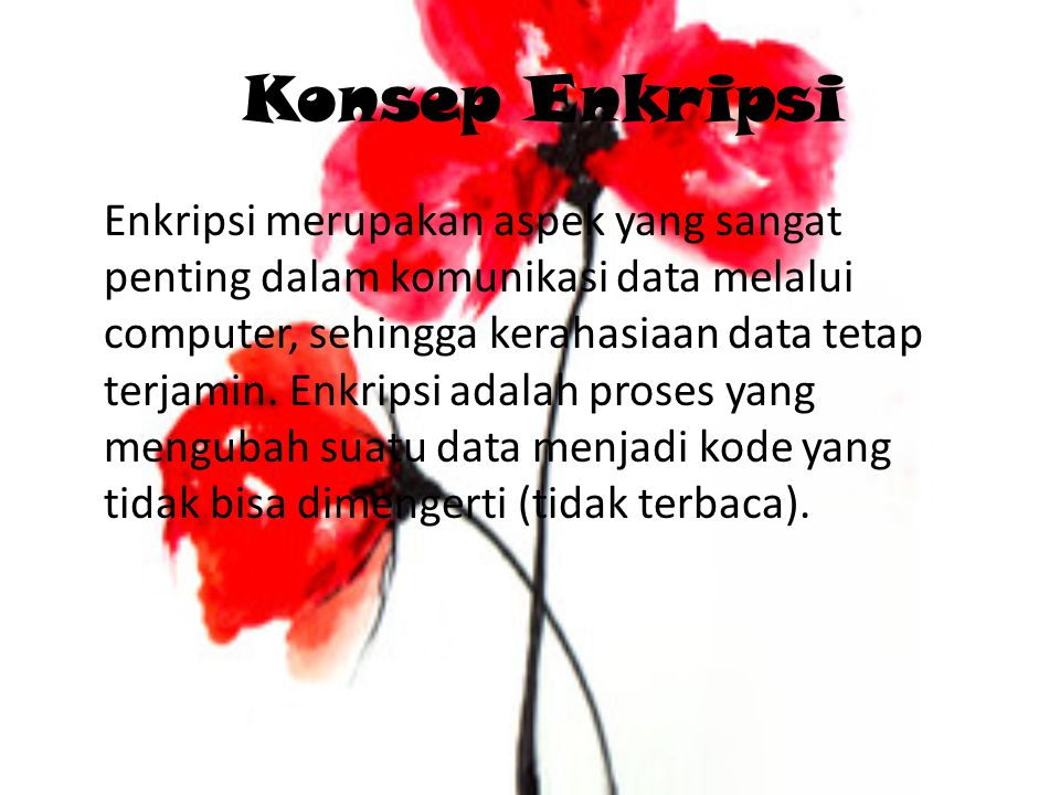 Konsep Enkripsi Enkripsi merupakan aspek yang sangat penting dalam komunikasi data melalui computer, sehingga kerahasiaan data tetap terjamin. Enkrips