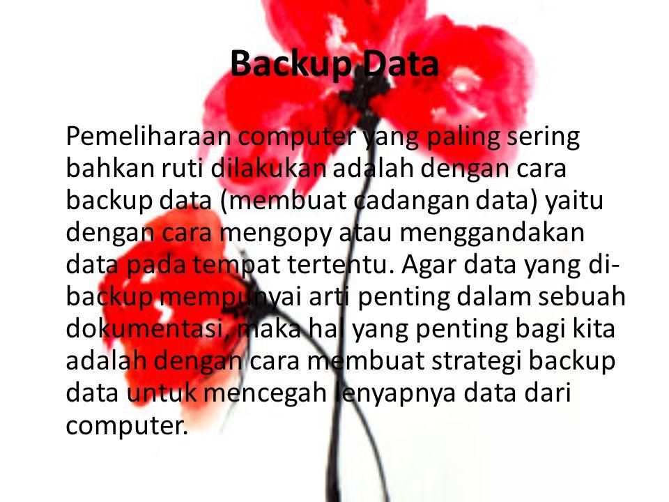 Backup Data Pemeliharaan computer yang paling sering bahkan ruti dilakukan adalah dengan cara backup data (membuat cadangan data) yaitu dengan cara me