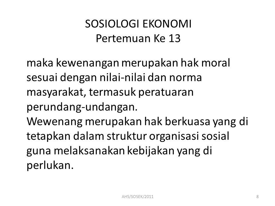 SOSIOLOGI EKONOMI Pertemuan Ke 13 Dalam hal ini wewenang ada 3 macam, yaitu sebagai berikut : a.