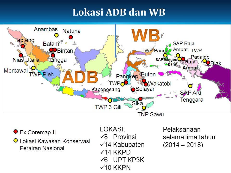 Lokasi ADB dan WB LOKASI: 8 Provinsi 14 Kabupaten 14 KKPD 6 UPT KP3K 10 KKPN Pelaksanaan selama lima tahun (2014 – 2018)