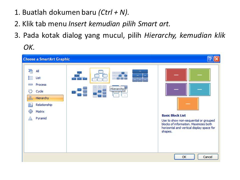 1. Buatlah dokumen baru (Ctrl + N). 2. Klik tab menu Insert kemudian pilih Smart art. 3. Pada kotak dialog yang mucul, pilih Hierarchy, kemudian klik