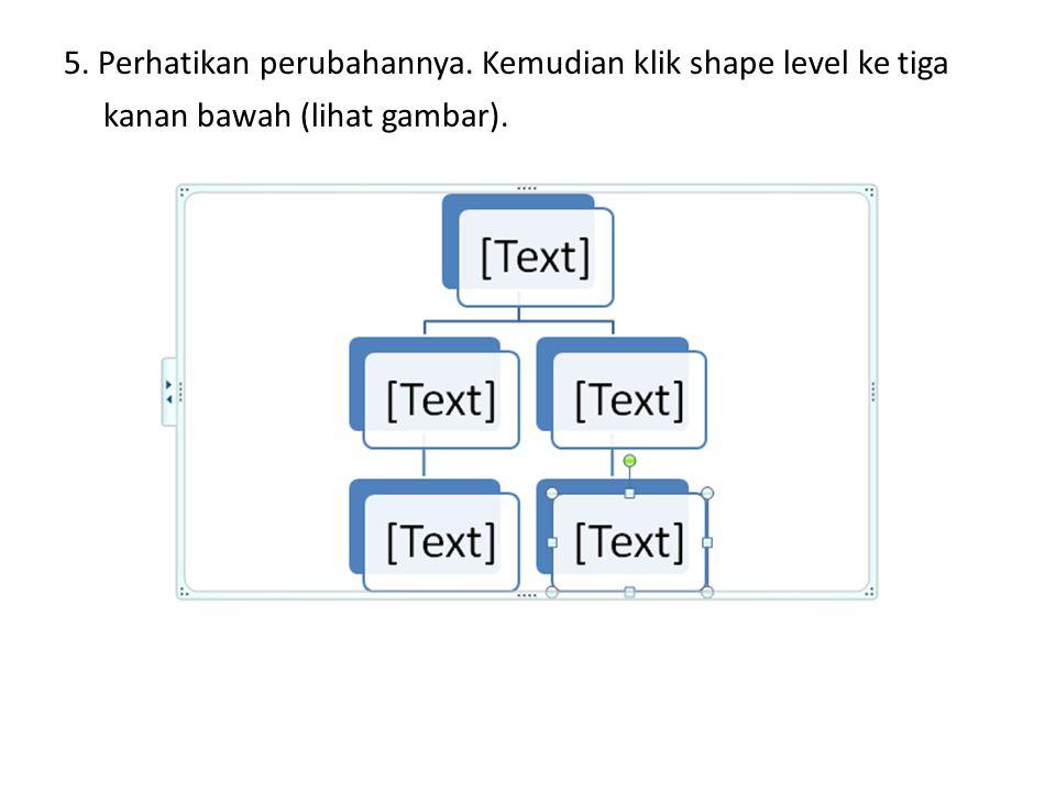 5. Perhatikan perubahannya. Kemudian klik shape level ke tiga kanan bawah (lihat gambar).