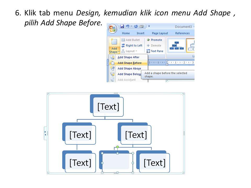 6. Klik tab menu Design, kemudian klik icon menu Add Shape, pilih Add Shape Before.