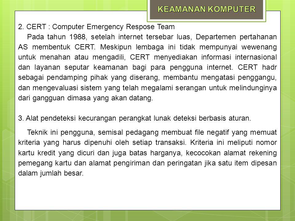 2. CERT : Computer Emergency Respose Team Pada tahun 1988, setelah internet tersebar luas, Departemen pertahanan AS membentuk CERT. Meskipun lembaga i