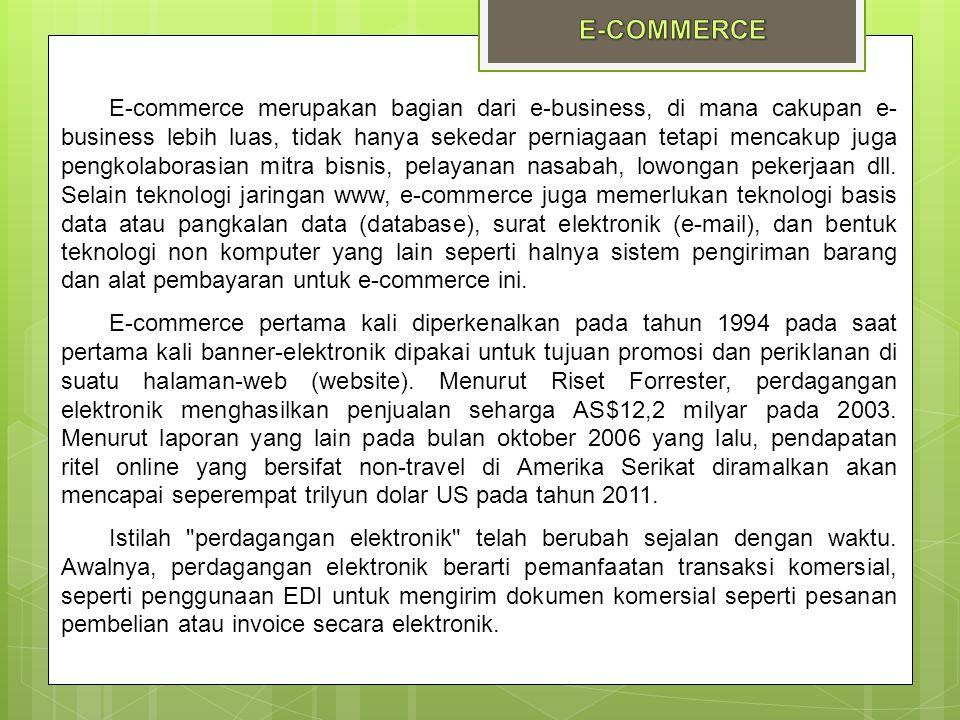 E-commerce merupakan bagian dari e-business, di mana cakupan e- business lebih luas, tidak hanya sekedar perniagaan tetapi mencakup juga pengkolaboras