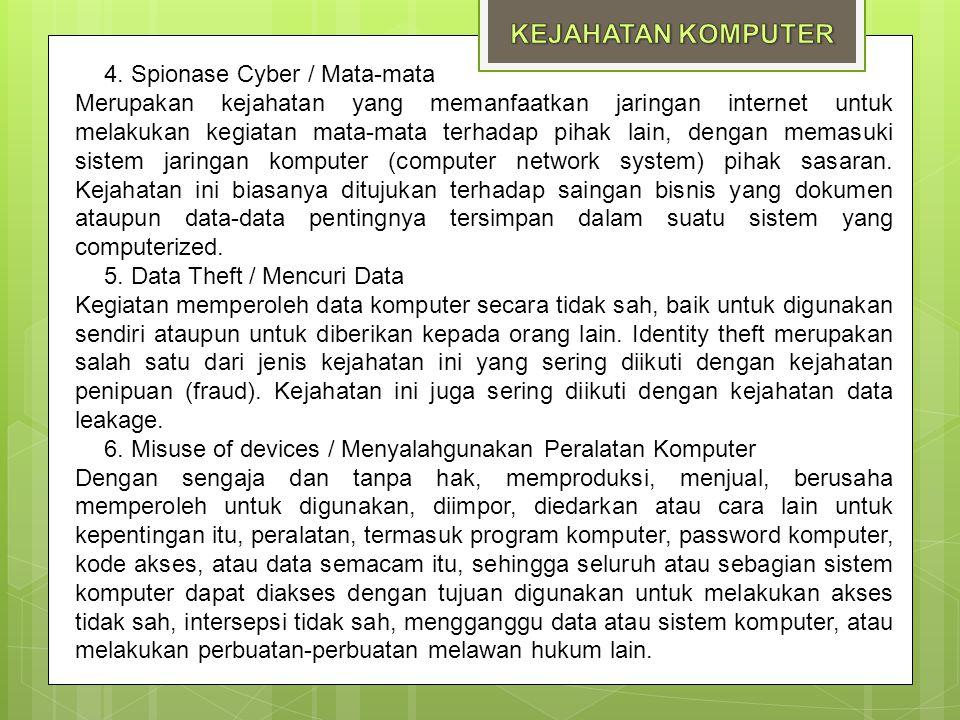 4. Spionase Cyber / Mata-mata Merupakan kejahatan yang memanfaatkan jaringan internet untuk melakukan kegiatan mata-mata terhadap pihak lain, dengan m