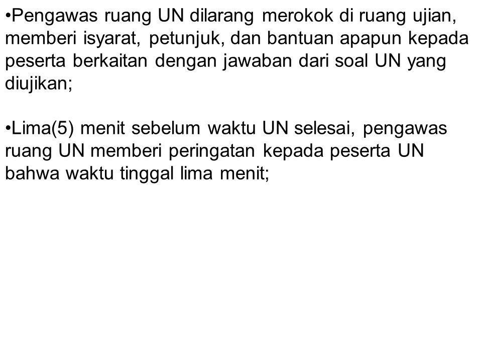 Pengawas ruang UN dilarang merokok di ruang ujian, memberi isyarat, petunjuk, dan bantuan apapun kepada peserta berkaitan dengan jawaban dari soal UN