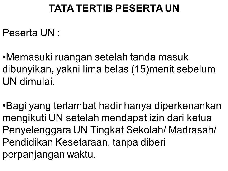 TATA TERTIB PESERTA UN Peserta UN : Memasuki ruangan setelah tanda masuk dibunyikan, yakni lima belas (15)menit sebelum UN dimulai. Bagi yang terlamba