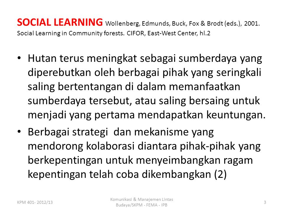 SOCIAL LEARNING Wollenberg, Edmunds, Buck, Fox & Brodt (eds.), 2001. Social Learning in Community forests. CIFOR, East-West Center, hl.2 Hutan terus m