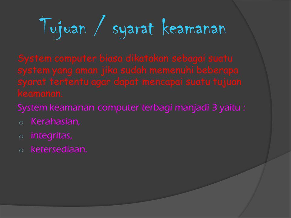 Tujuan / syarat keamanan System computer biasa dikatakan sebagai suatu system yang aman jika sudah memenuhi beberapa syarat tertentu agar dapat mencap