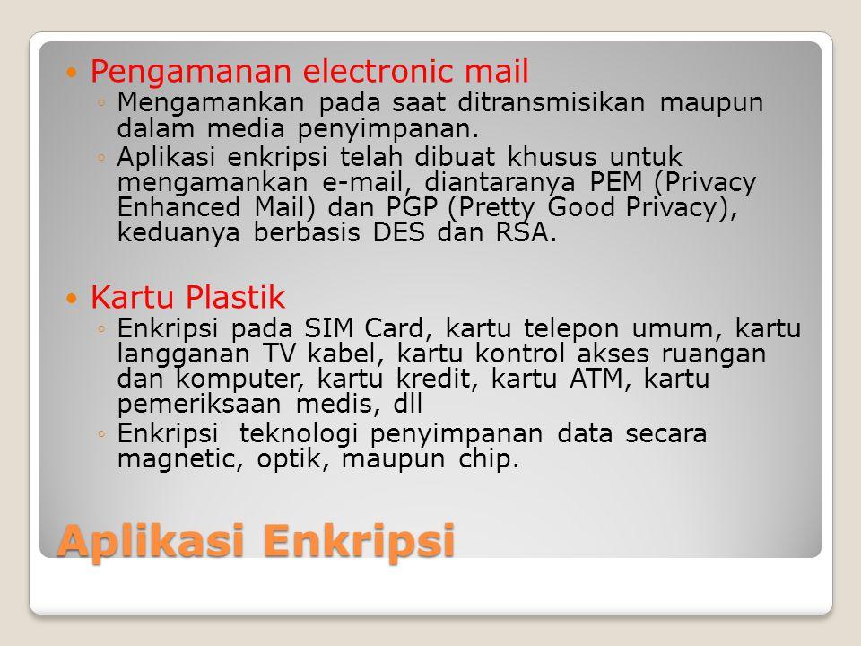 Aplikasi Enkripsi Pengamanan electronic mail ◦Mengamankan pada saat ditransmisikan maupun dalam media penyimpanan. ◦Aplikasi enkripsi telah dibuat khu