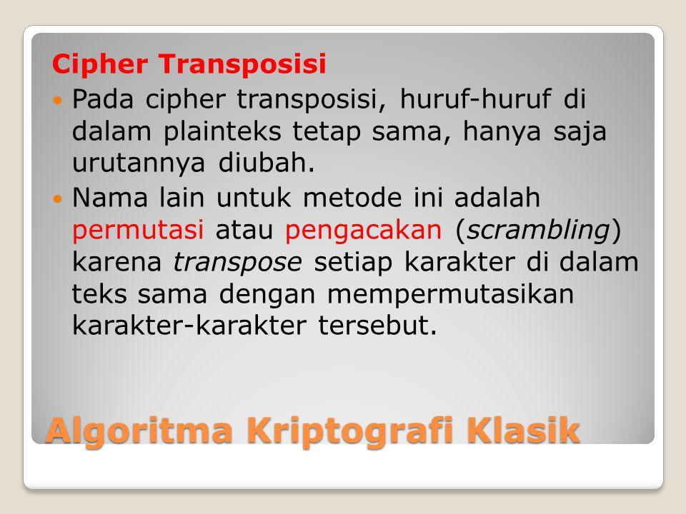 Algoritma Kriptografi Klasik Cipher Transposisi Pada cipher transposisi, huruf-huruf di dalam plainteks tetap sama, hanya saja urutannya diubah. Nama