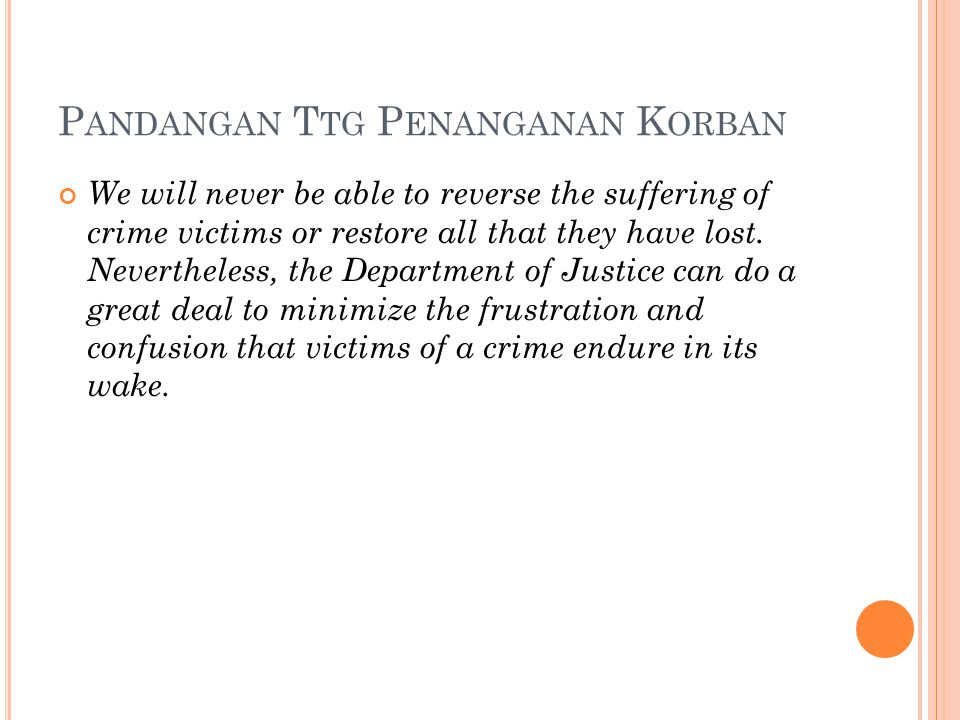 P ANDANGAN T TG P ENANGANAN K ORBAN We will never be able to reverse the suffering of crime victims or restore all that they have lost. Nevertheless,