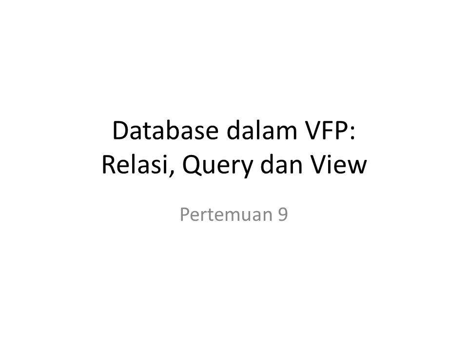 Query Digunakan untuk menghubungkan antar tabel Dapat dilakukan dengan menggunakan perintah pemrograman atau melalu menu yang tersedia di VFP Contoh query dengan bahasa pemrograman dapat dilihat pada contoh SQL terdahulu (pertemuan 6)