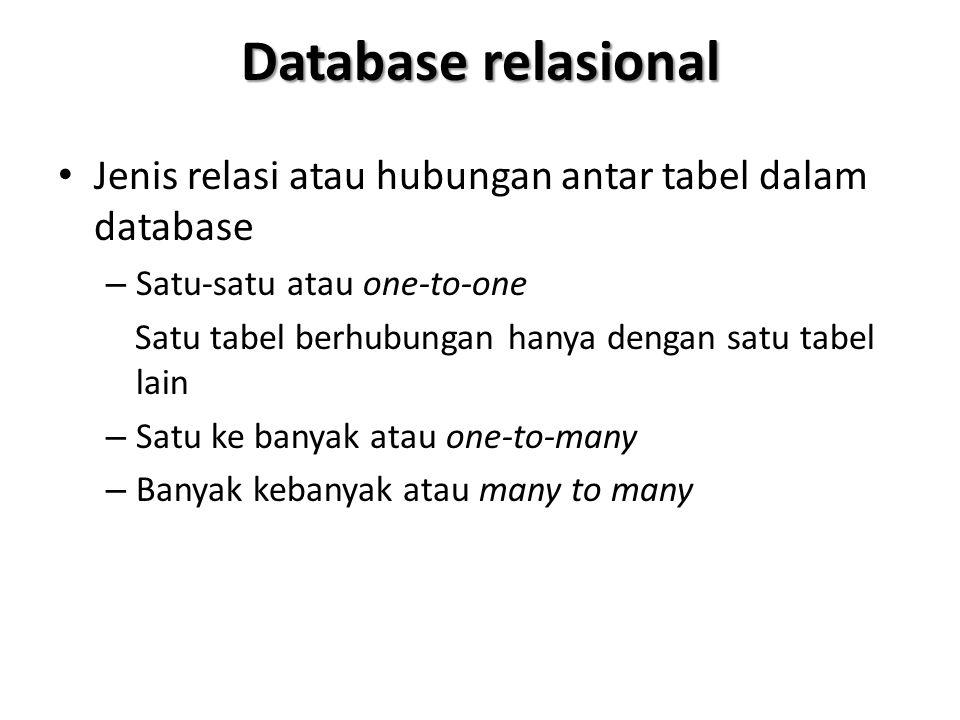 Database relasional Jenis relasi atau hubungan antar tabel dalam database – Satu-satu atau one-to-one Satu tabel berhubungan hanya dengan satu tabel l