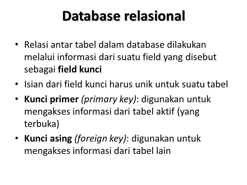 Database relasional Relasi antar tabel dalam database dilakukan melalui informasi dari suatu field yang disebut sebagai field kunci Isian dari field k