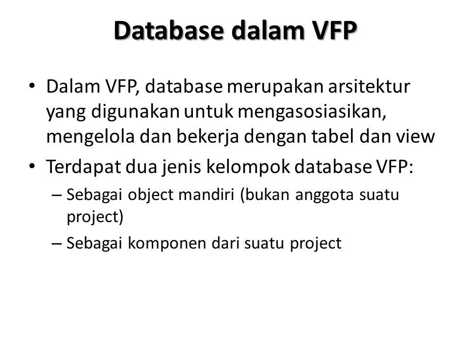 Database dalam VFP Dalam VFP, database merupakan arsitektur yang digunakan untuk mengasosiasikan, mengelola dan bekerja dengan tabel dan view Terdapat