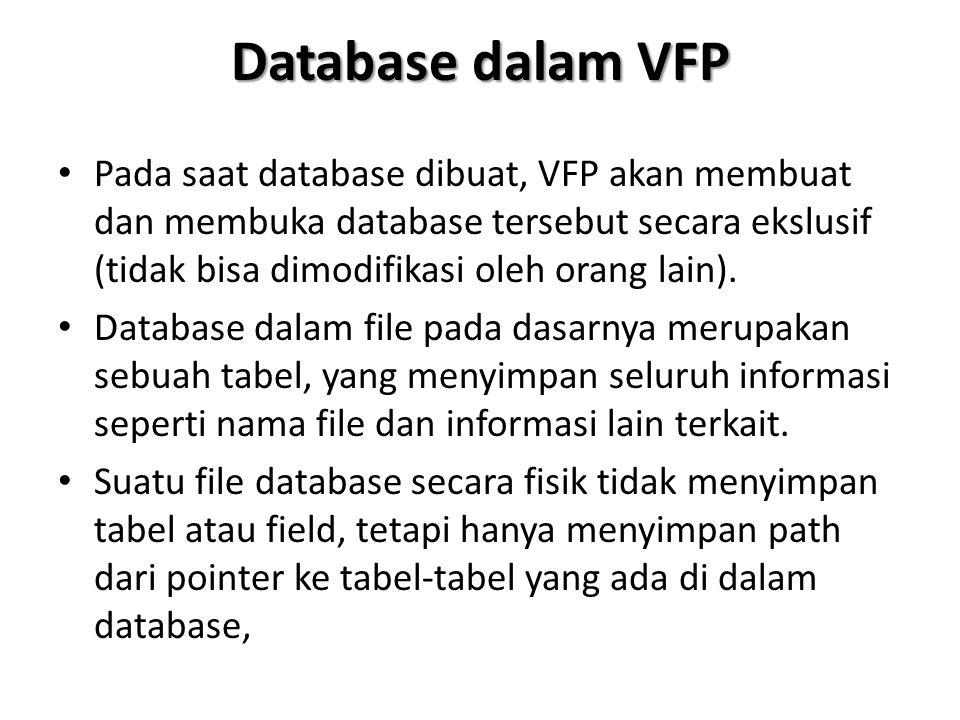 Database dalam VFP Pada saat database dibuat, VFP akan membuat dan membuka database tersebut secara ekslusif (tidak bisa dimodifikasi oleh orang lain)