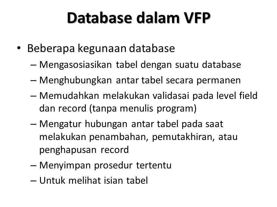 Database dalam VFP Beberapa kegunaan database – Mengasosiasikan tabel dengan suatu database – Menghubungkan antar tabel secara permanen – Memudahkan m