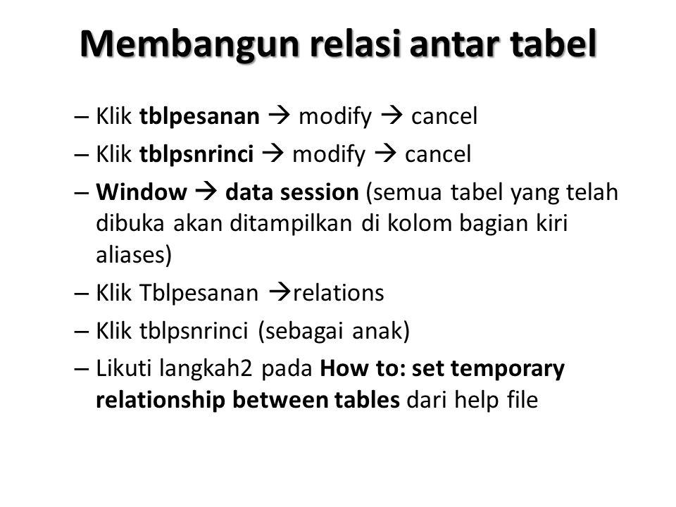 Membangun relasi antar tabel – Klik tblpesanan  modify  cancel – Klik tblpsnrinci  modify  cancel – Window  data session (semua tabel yang telah