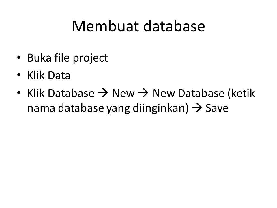 Membuat database Buka file project Klik Data Klik Database  New  New Database (ketik nama database yang diinginkan)  Save