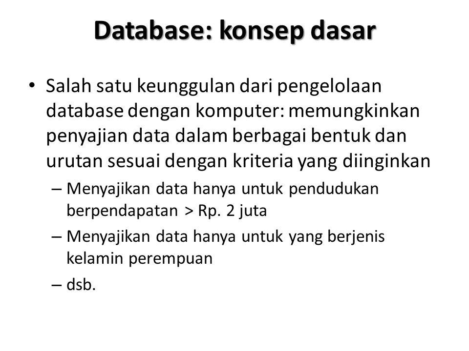 Database: konsep dasar Salah satu keunggulan dari pengelolaan database dengan komputer: memungkinkan penyajian data dalam berbagai bentuk dan urutan s