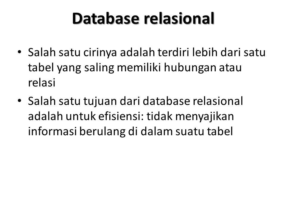 Database relasional Salah satu cirinya adalah terdiri lebih dari satu tabel yang saling memiliki hubungan atau relasi Salah satu tujuan dari database