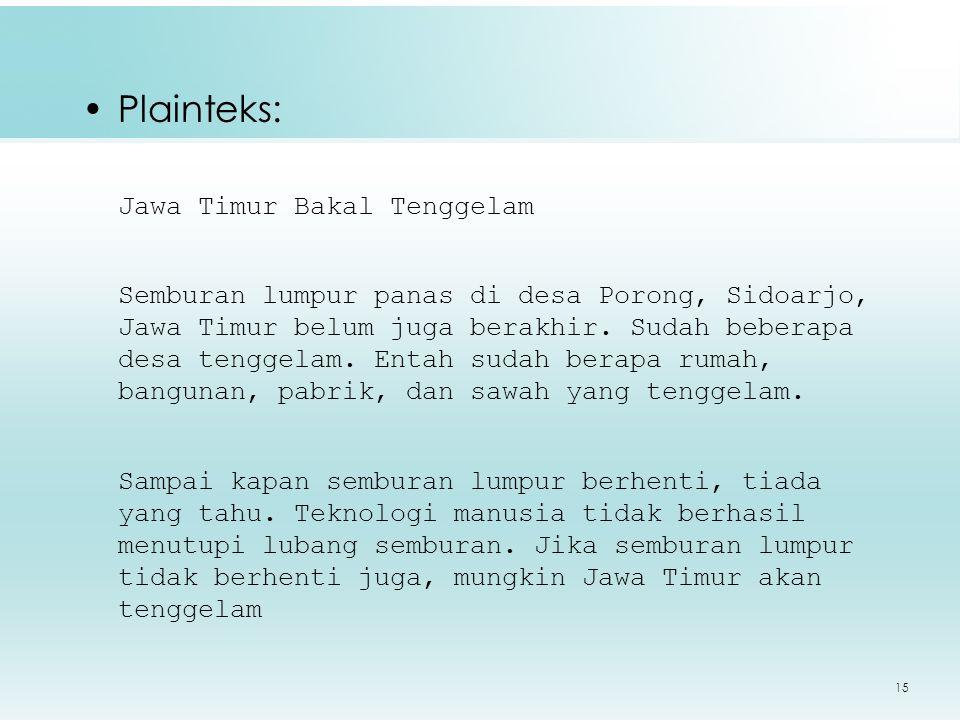 15 Plainteks: Jawa Timur Bakal Tenggelam Semburan lumpur panas di desa Porong, Sidoarjo, Jawa Timur belum juga berakhir.