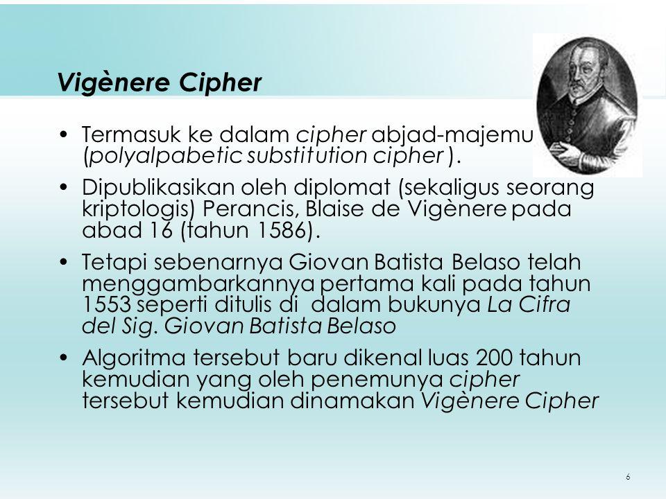 17 Vigènere Cipher dapat mencegah frekuensi huruf-huruf di dalam cipherteks yang mempunyai pola tertentu yang sama seperti pada cipher abjad-tunggal.