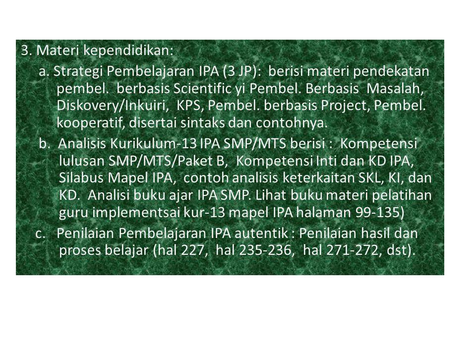 3. Materi kependidikan: a. Strategi Pembelajaran IPA (3 JP): berisi materi pendekatan pembel. berbasis Scientific yi Pembel. Berbasis Masalah, Diskove