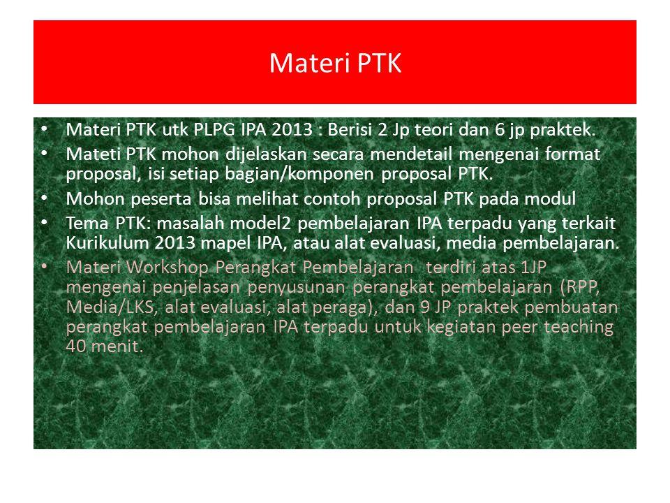 Materi PTK Materi PTK utk PLPG IPA 2013 : Berisi 2 Jp teori dan 6 jp praktek. Mateti PTK mohon dijelaskan secara mendetail mengenai format proposal, i