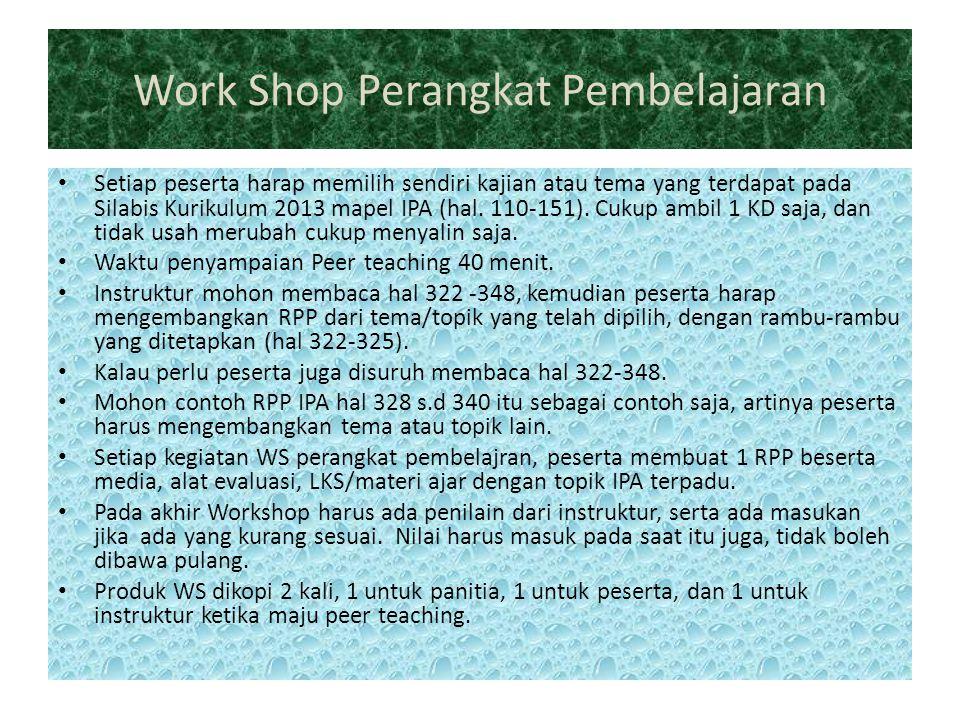Work Shop Perangkat Pembelajaran Setiap peserta harap memilih sendiri kajian atau tema yang terdapat pada Silabis Kurikulum 2013 mapel IPA (hal. 110-1