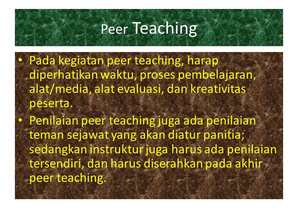 Peer Teaching Pada kegiatan peer teaching, harap diperhatikan waktu, proses pembelajaran, alat/media, alat evaluasi, dan kreativitas peserta. Penilaia