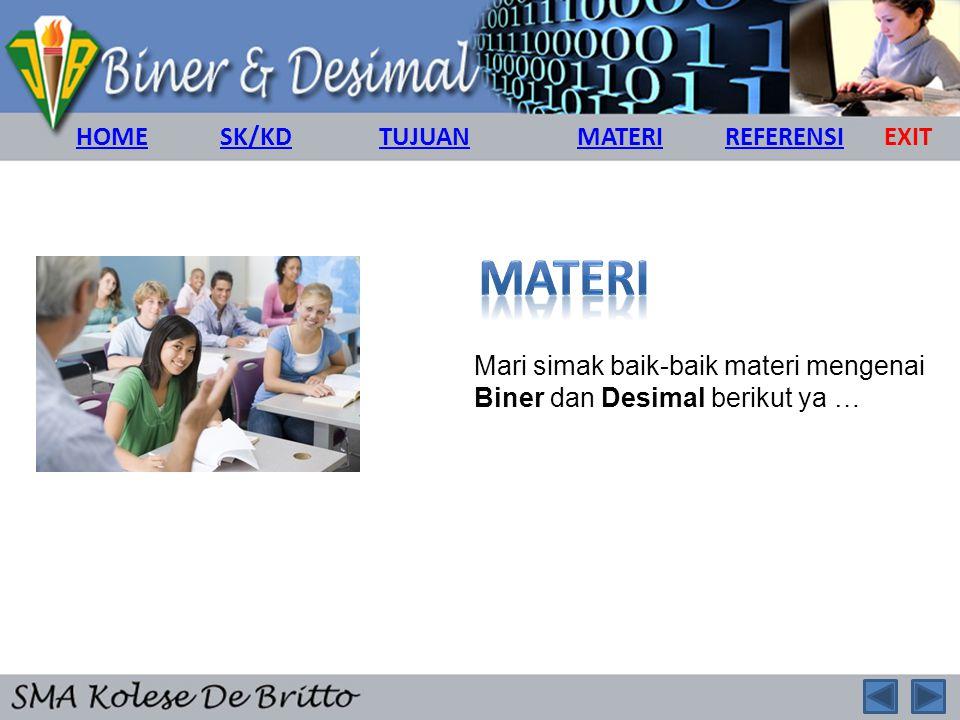 Mari simak baik-baik materi mengenai Biner dan Desimal berikut ya … HOMESK/KDMATERIREFERENSITUJUANEXIT