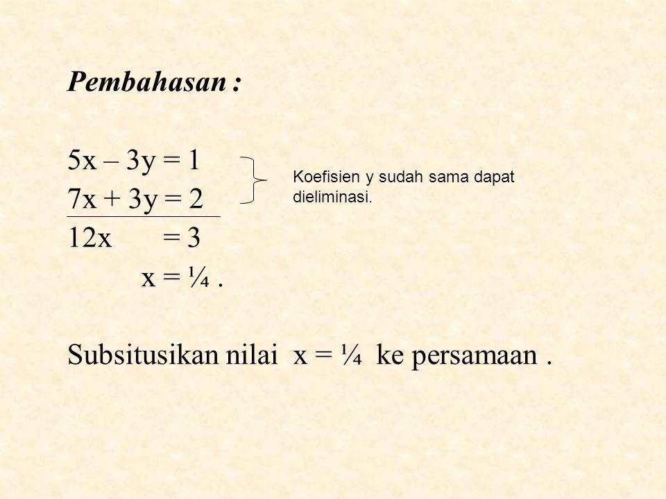 Pembahasan : 5x – 3y = 1 7x + 3y = 2 12x = 3 x = ¼.