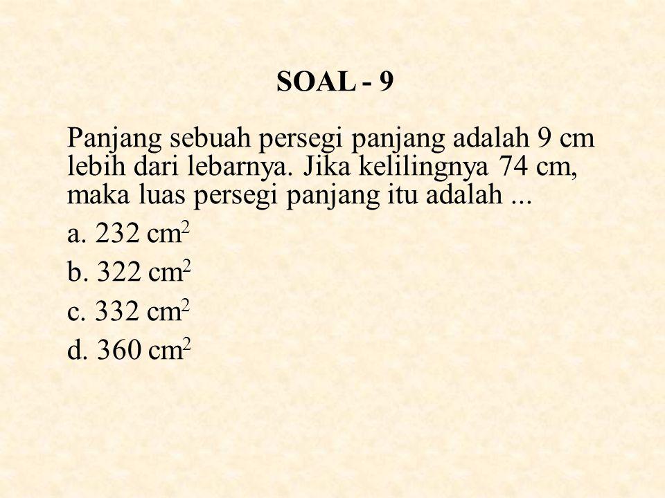 SOAL - 9 Panjang sebuah persegi panjang adalah 9 cm lebih dari lebarnya.