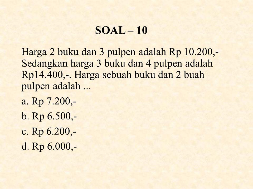 SOAL – 10 Harga 2 buku dan 3 pulpen adalah Rp 10.200,- Sedangkan harga 3 buku dan 4 pulpen adalah Rp14.400,-.