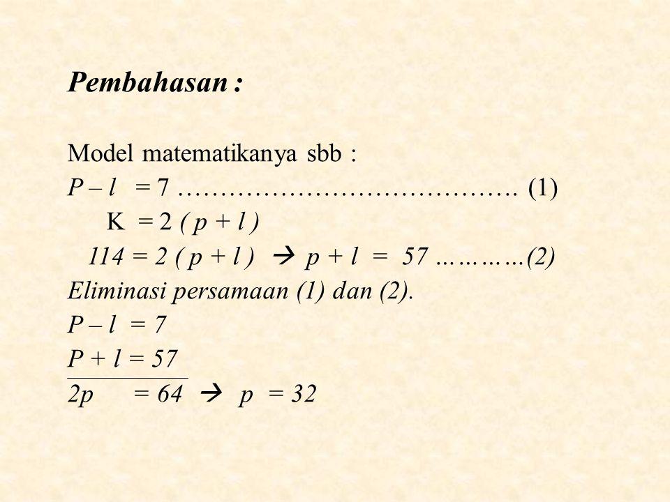 Pembahasan : Model matematikanya sbb : P – l = 7 ………………………………….