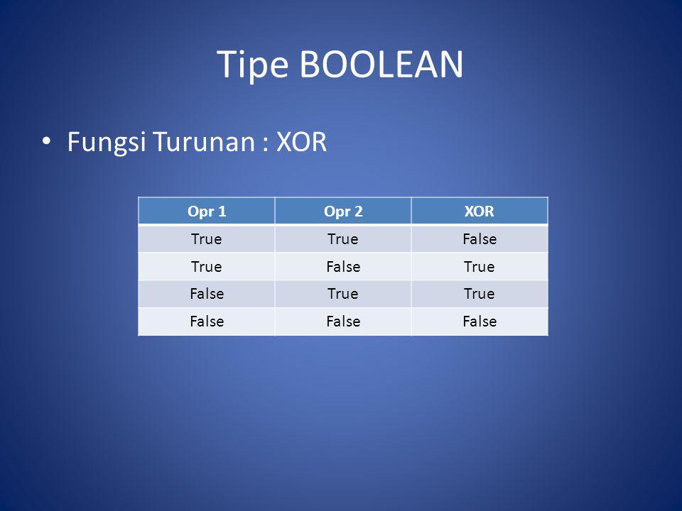 Tipe BOOLEAN Fungsi Turunan : XOR Opr 1Opr 2XOR True False TrueFalseTrue FalseTrue False